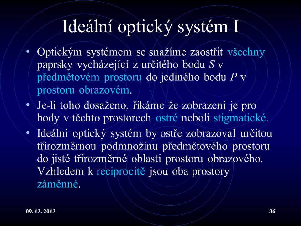 09. 12. 201336 Ideální optický systém I Optickým systémem se snažíme zaostřit všechny paprsky vycházející z určitého bodu S v předmětovém prostoru do