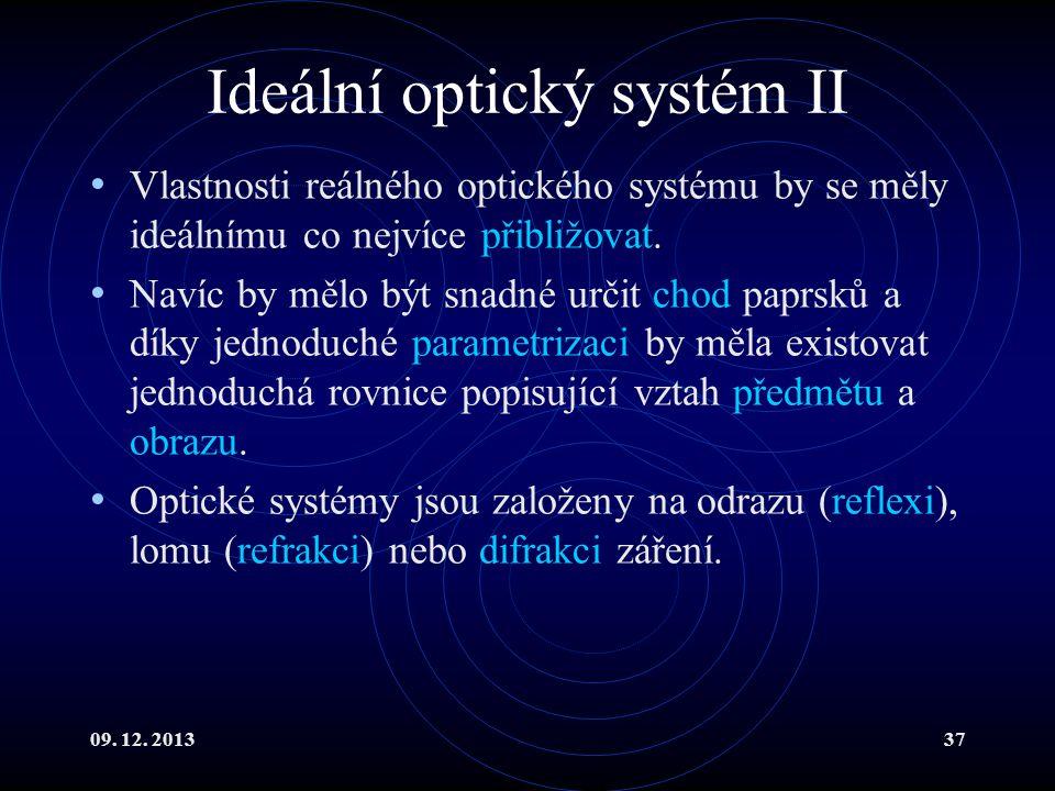 09. 12. 201337 Ideální optický systém II Vlastnosti reálného optického systému by se měly ideálnímu co nejvíce přibližovat. Navíc by mělo být snadné u