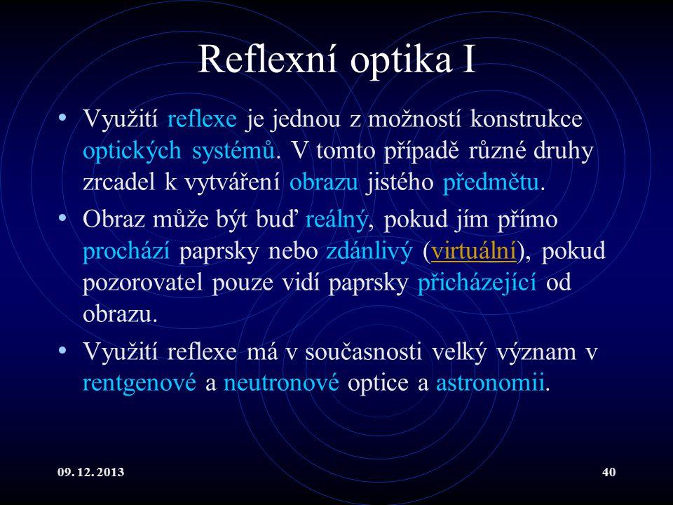 09. 12. 201340 Reflexní optika I Využití reflexe je jednou z možností konstrukce optických systémů. V tomto případě různé druhy zrcadel k vytváření ob
