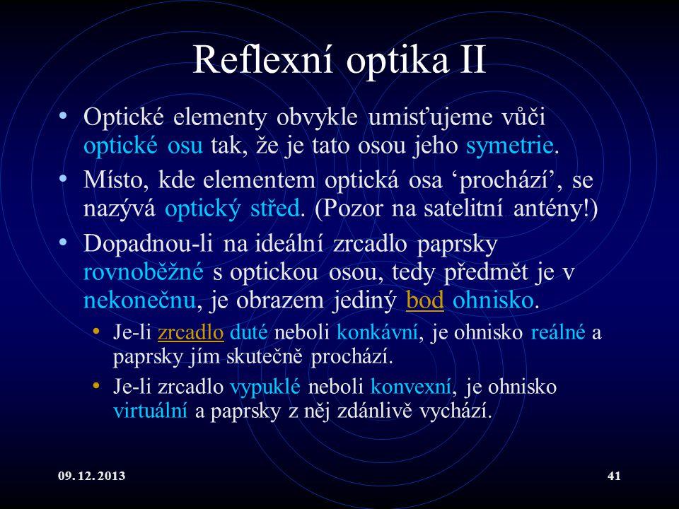 09. 12. 201341 Reflexní optika II Optické elementy obvykle umisťujeme vůči optické osu tak, že je tato osou jeho symetrie. Místo, kde elementem optick