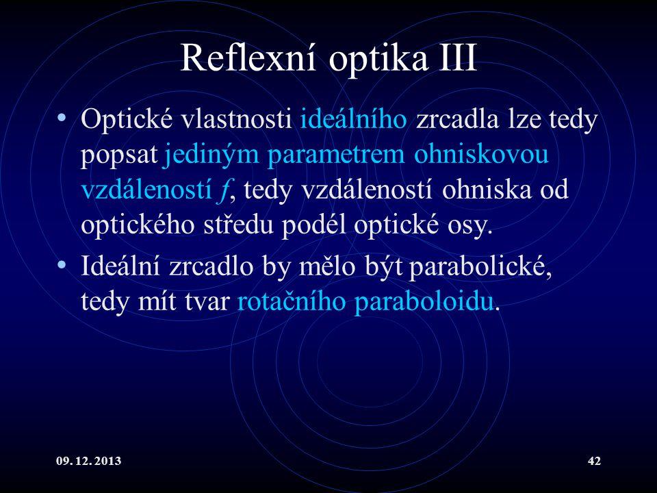 09. 12. 201342 Reflexní optika III Optické vlastnosti ideálního zrcadla lze tedy popsat jediným parametrem ohniskovou vzdáleností f, tedy vzdáleností