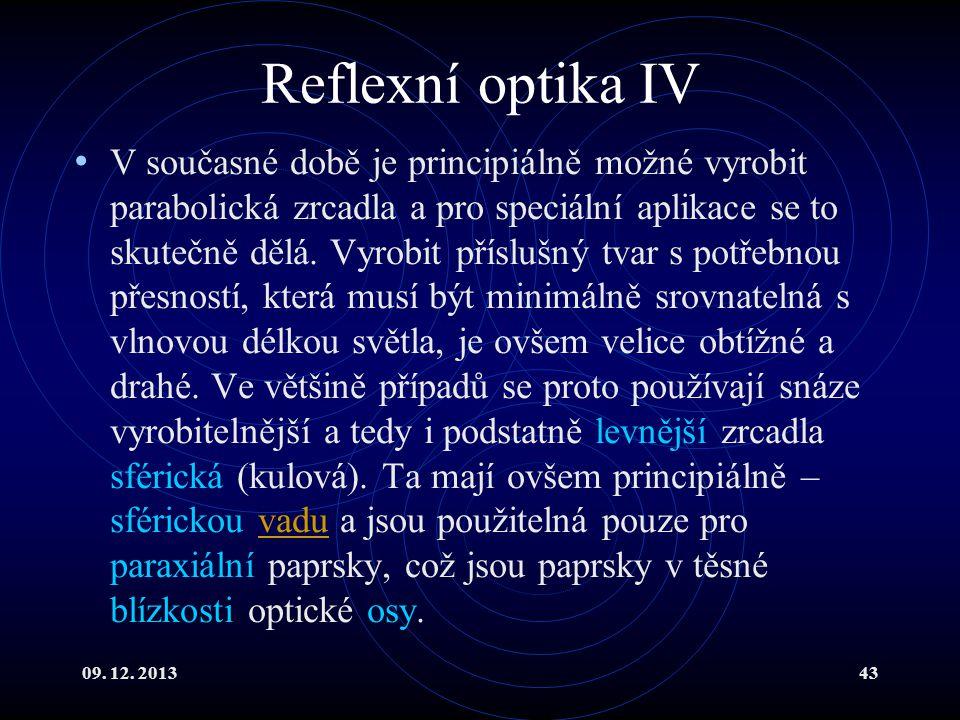 09. 12. 201343 Reflexní optika IV V současné době je principiálně možné vyrobit parabolická zrcadla a pro speciální aplikace se to skutečně dělá. Vyro