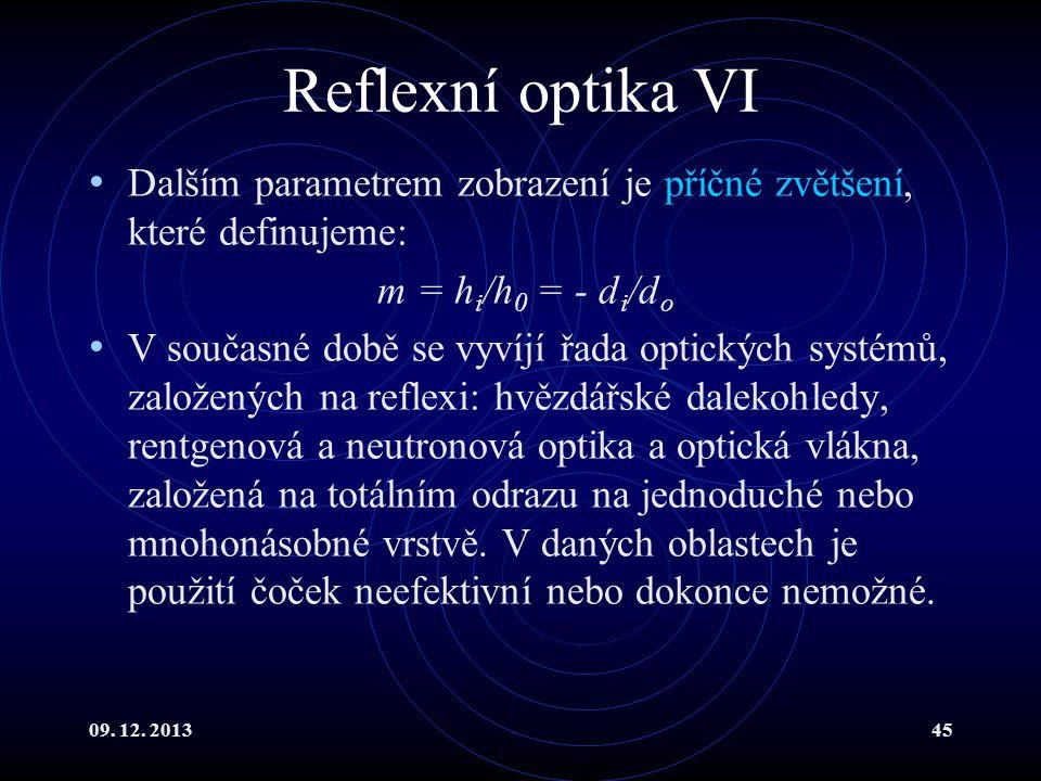09. 12. 201345 Reflexní optika VI Dalším parametrem zobrazení je příčné zvětšení, které definujeme: m = h i /h 0 = - d i /d o V současné době se vyvíj