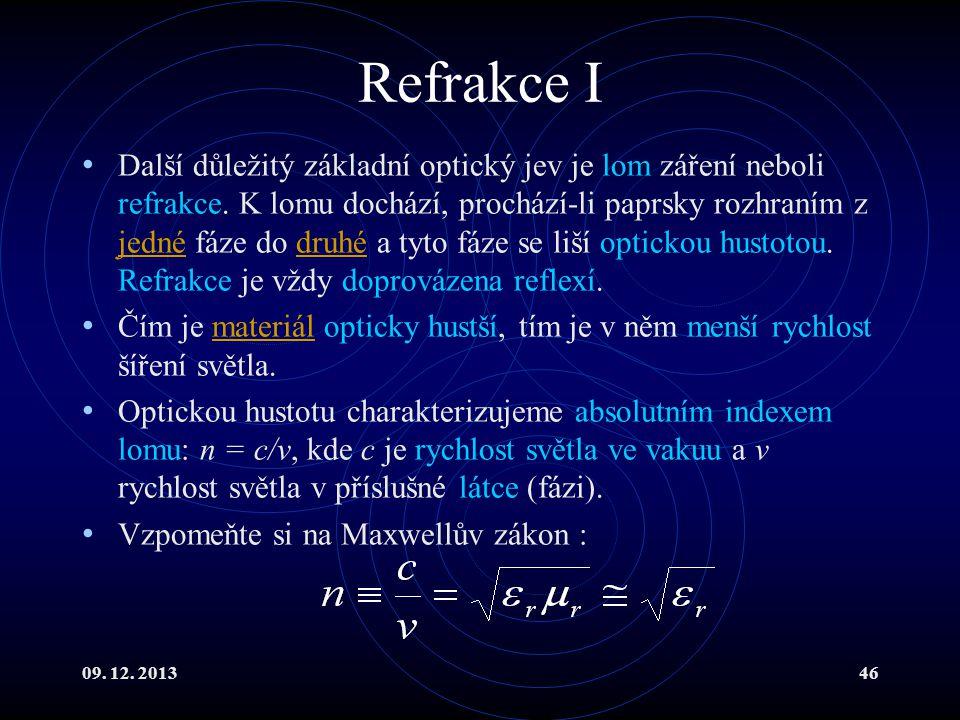 09. 12. 201346 Refrakce I Další důležitý základní optický jev je lom záření neboli refrakce. K lomu dochází, prochází-li paprsky rozhraním z jedné fáz