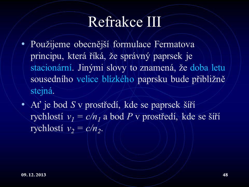 09. 12. 201348 Refrakce III Použijeme obecnější formulace Fermatova principu, která říká, že správný paprsek je stacionární. Jinými slovy to znamená,
