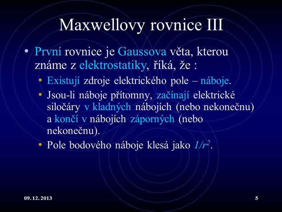 09. 12. 20135 Maxwellovy rovnice III První rovnice je Gaussova věta, kterou známe z elektrostatiky, říká, že : Existují zdroje elektrického pole – náb