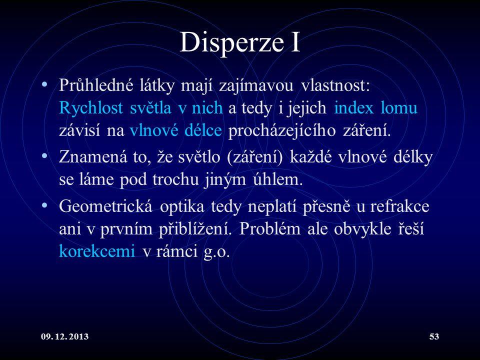 09. 12. 201353 Disperze I Průhledné látky mají zajímavou vlastnost: Rychlost světla v nich a tedy i jejich index lomu závisí na vlnové délce procházej