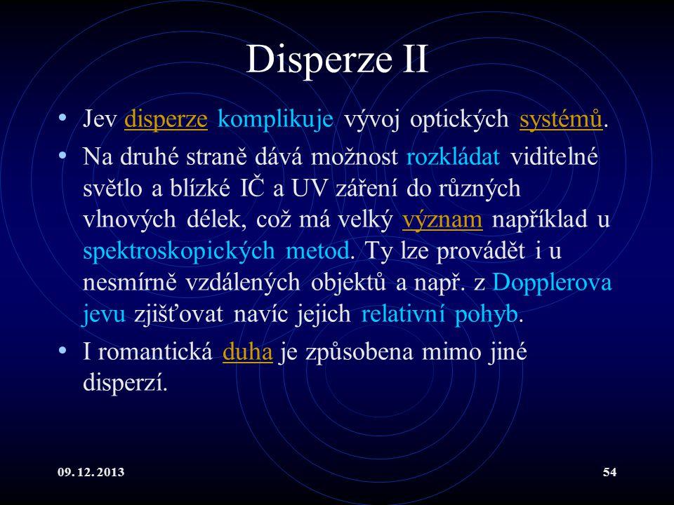 09. 12. 201354 Disperze II Jev disperze komplikuje vývoj optických systémů.disperzesystémů Na druhé straně dává možnost rozkládat viditelné světlo a b