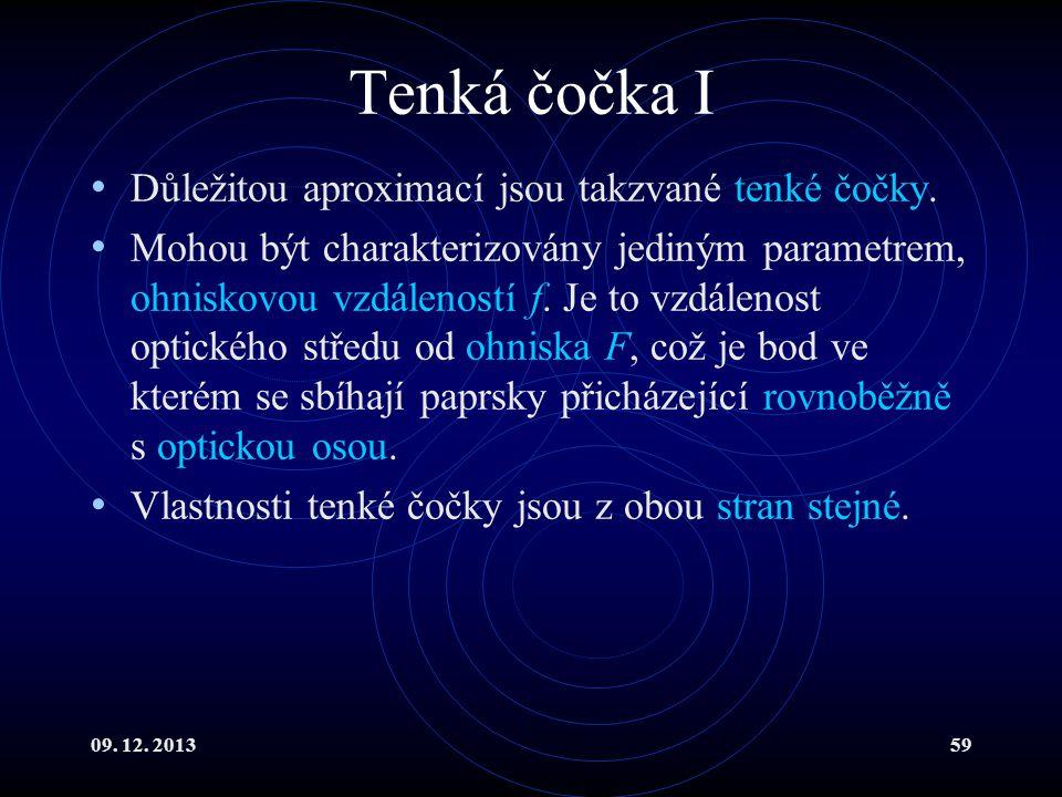 09. 12. 201359 Tenká čočka I Důležitou aproximací jsou takzvané tenké čočky. Mohou být charakterizovány jediným parametrem, ohniskovou vzdáleností f.