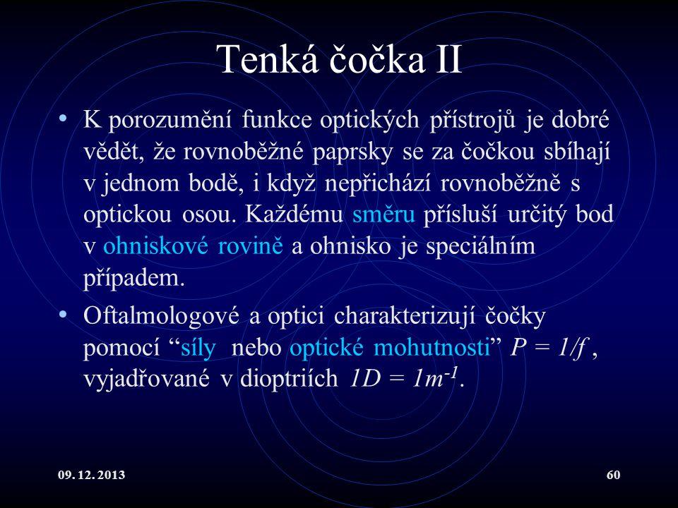 09. 12. 201360 Tenká čočka II K porozumění funkce optických přístrojů je dobré vědět, že rovnoběžné paprsky se za čočkou sbíhají v jednom bodě, i když