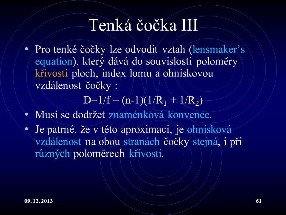 09. 12. 201361 Tenká čočka III Pro tenké čočky lze odvodit vztah (lensmaker's equation), který dává do souvislosti poloměry křivosti ploch, index lomu