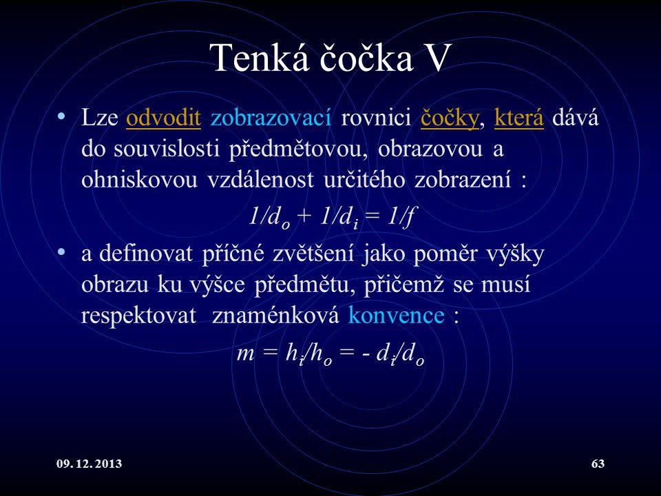 09. 12. 201363 Tenká čočka V Lze odvodit zobrazovací rovnici čočky, která dává do souvislosti předmětovou, obrazovou a ohniskovou vzdálenost určitého