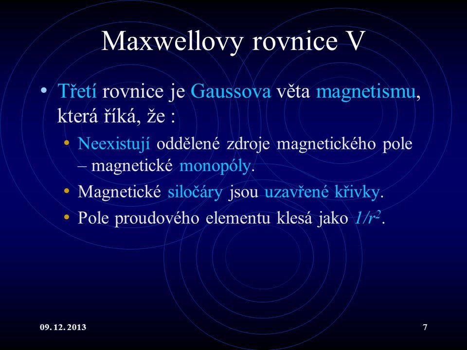 09. 12. 20137 Maxwellovy rovnice V Třetí rovnice je Gaussova věta magnetismu, která říká, že : Neexistují oddělené zdroje magnetického pole – magnetic