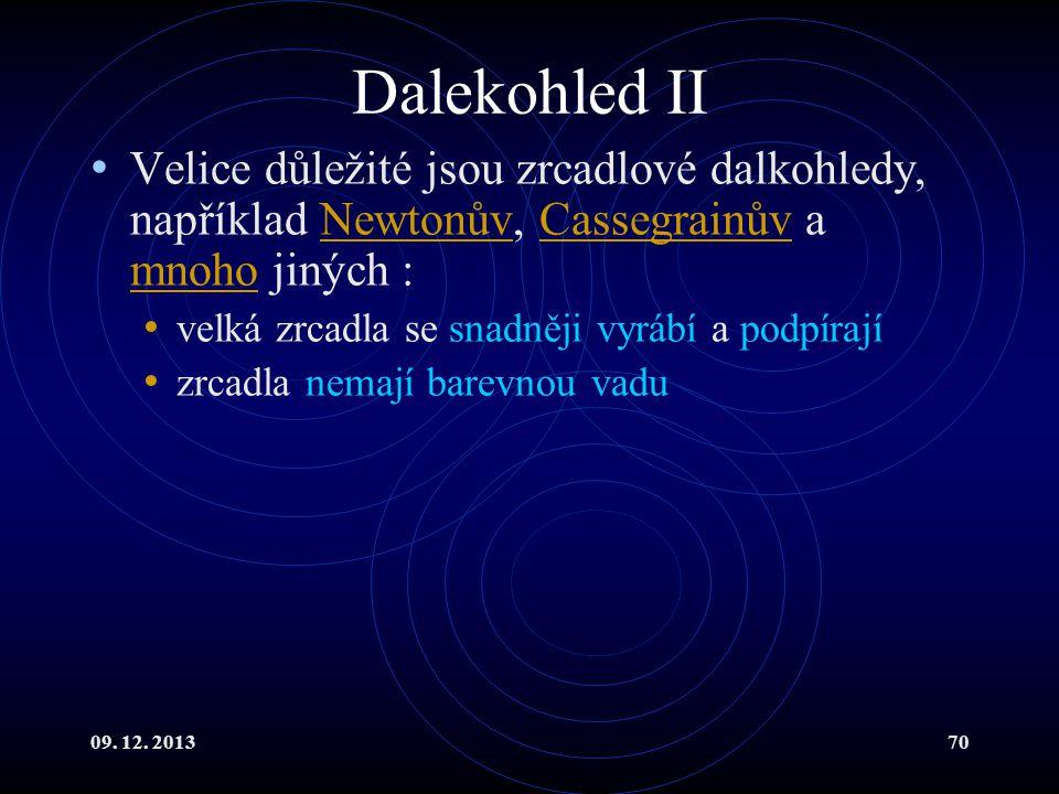 09. 12. 201370 Dalekohled II Velice důležité jsou zrcadlové dalkohledy, například Newtonův, Cassegrainův a mnoho jiných :NewtonůvCassegrainův mnoho ve