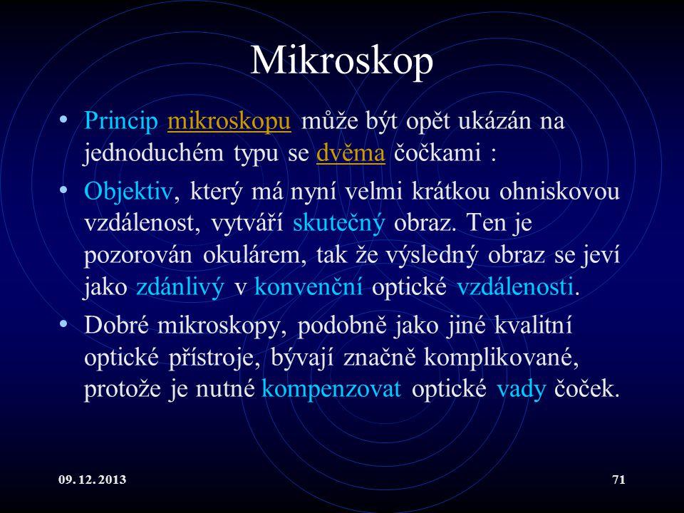 09. 12. 201371 Mikroskop Princip mikroskopu může být opět ukázán na jednoduchém typu se dvěma čočkami :mikroskopudvěma Objektiv, který má nyní velmi k