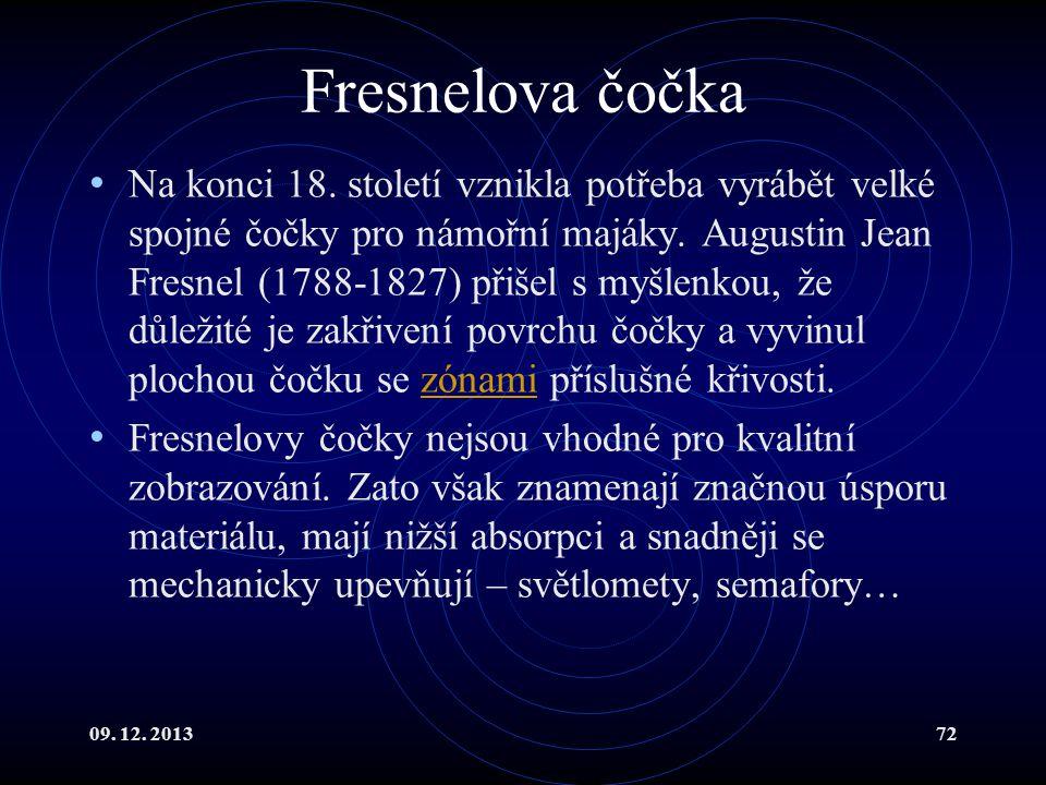 09. 12. 201372 Fresnelova čočka Na konci 18. století vznikla potřeba vyrábět velké spojné čočky pro námořní majáky. Augustin Jean Fresnel (1788-1827)