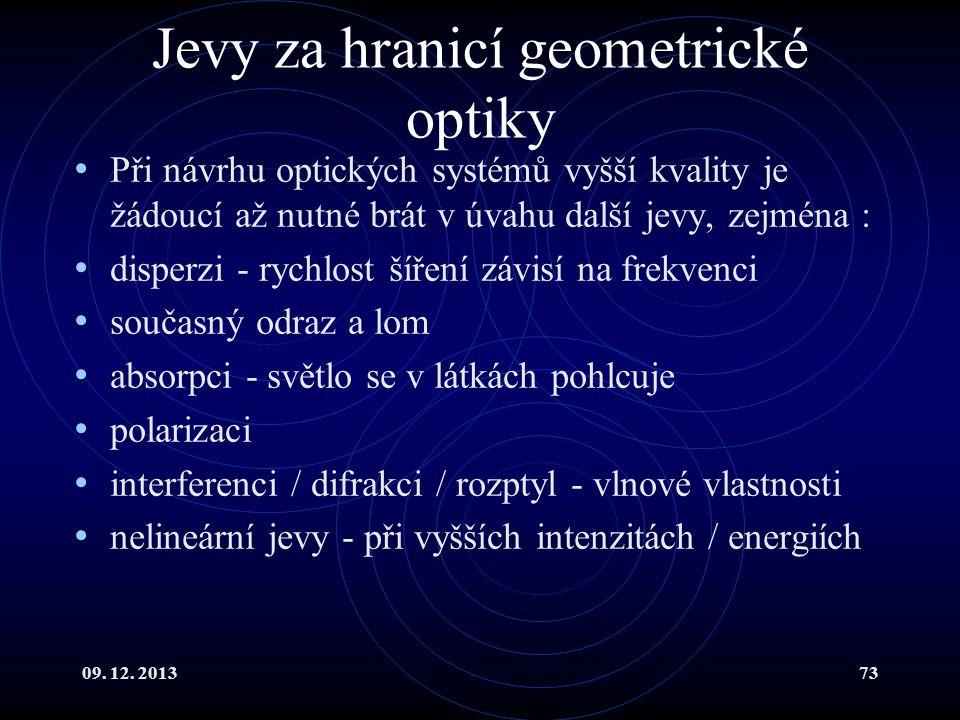 09. 12. 201373 Jevy za hranicí geometrické optiky Při návrhu optických systémů vyšší kvality je žádoucí až nutné brát v úvahu další jevy, zejména : di