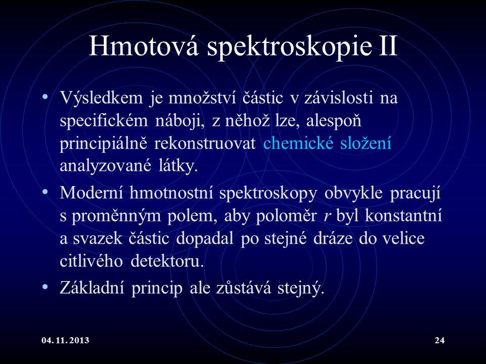 04. 11. 201324 Hmotová spektroskopie II Výsledkem je množství částic v závislosti na specifickém náboji, z něhož lze, alespoň principiálně rekonstruov