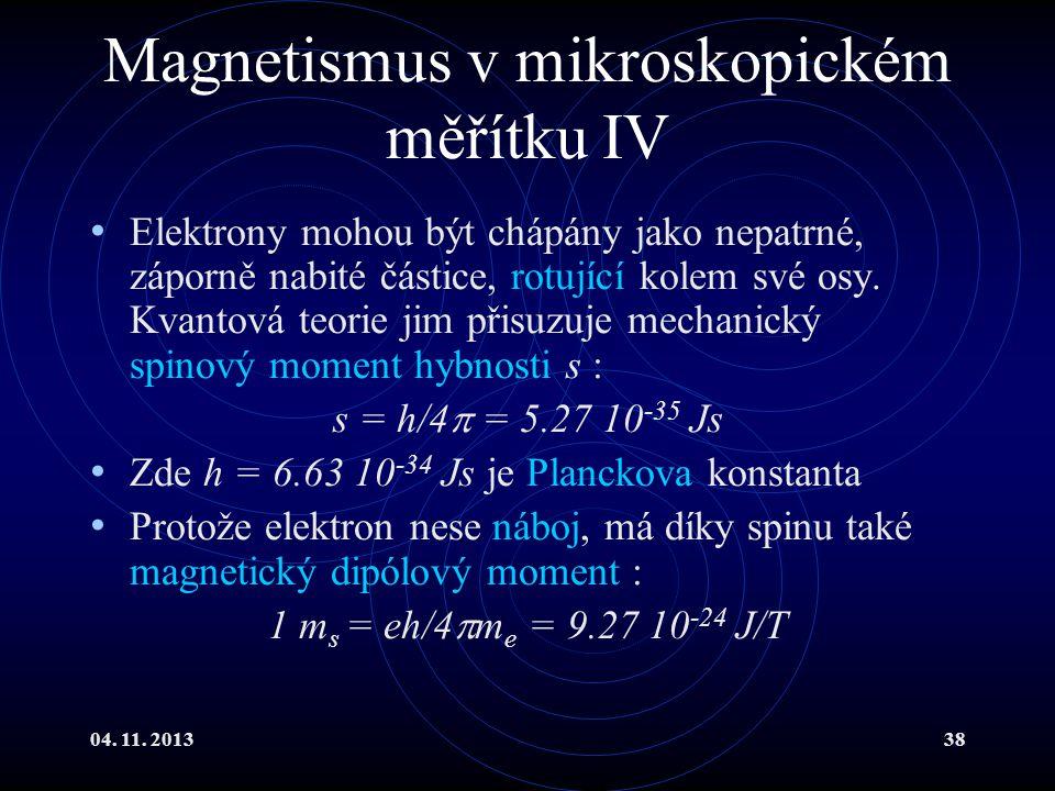 04. 11. 201338 Magnetismus v mikroskopickém měřítku IV Elektrony mohou být chápány jako nepatrné, záporně nabité částice, rotující kolem své osy. Kvan