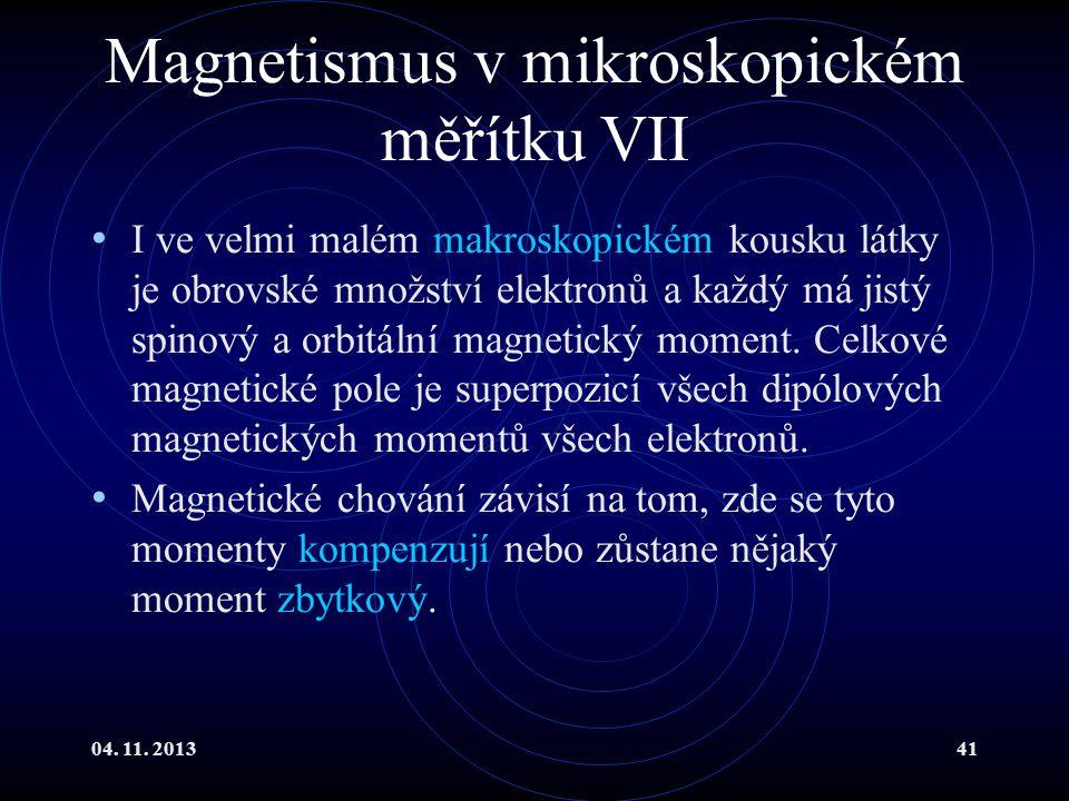 04. 11. 201341 Magnetismus v mikroskopickém měřítku VII I ve velmi malém makroskopickém kousku látky je obrovské množství elektronů a každý má jistý s