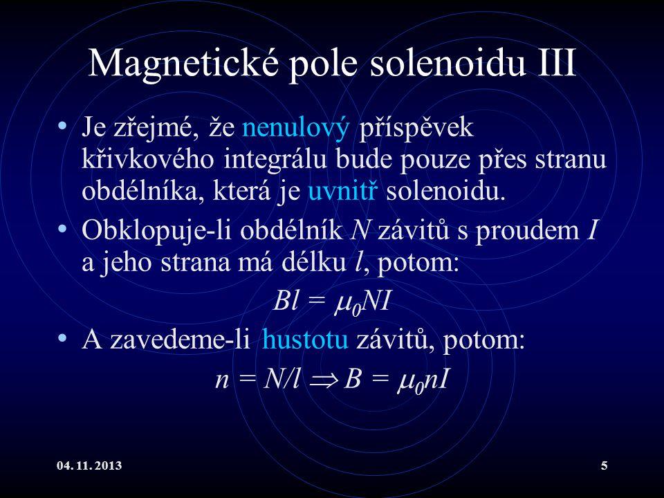 04. 11. 20135 Magnetické pole solenoidu III Je zřejmé, že nenulový příspěvek křivkového integrálu bude pouze přes stranu obdélníka, která je uvnitř so