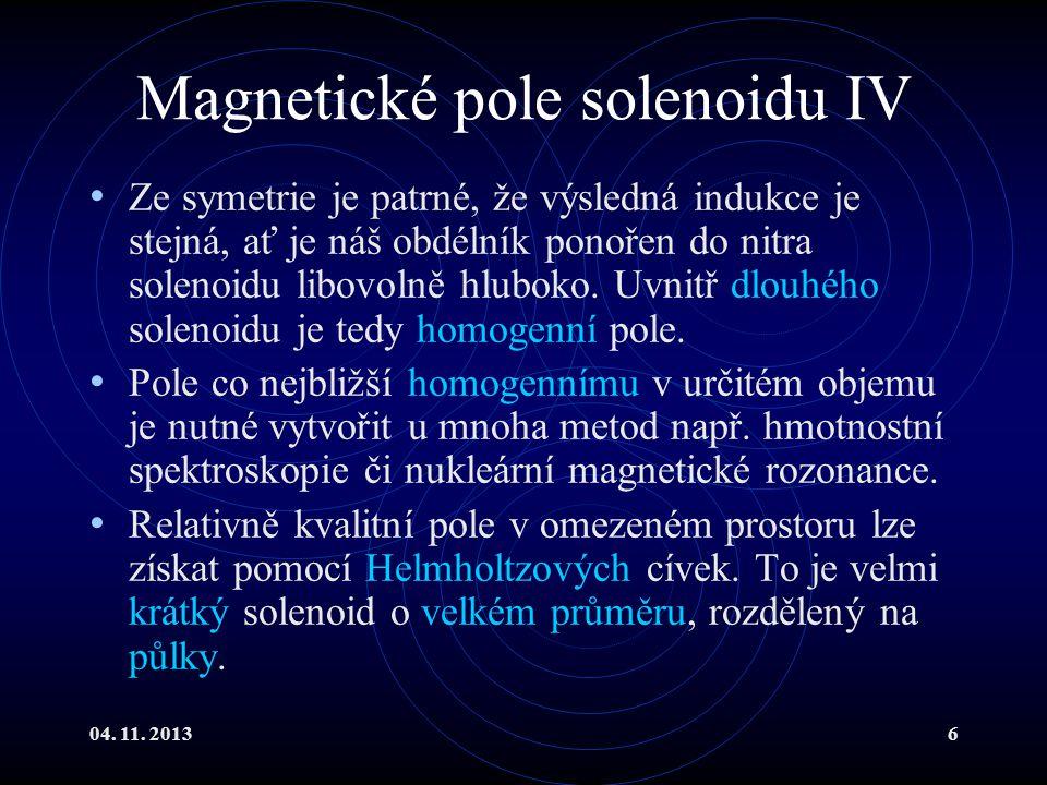 04. 11. 20136 Magnetické pole solenoidu IV Ze symetrie je patrné, že výsledná indukce je stejná, ať je náš obdélník ponořen do nitra solenoidu libovol