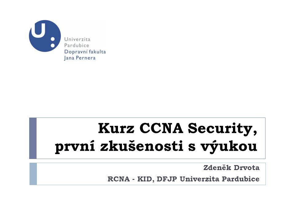 Kurz CCNA Security, první zkušenosti s výukou Zdeněk Drvota RCNA - KID, DFJP Univerzita Pardubice