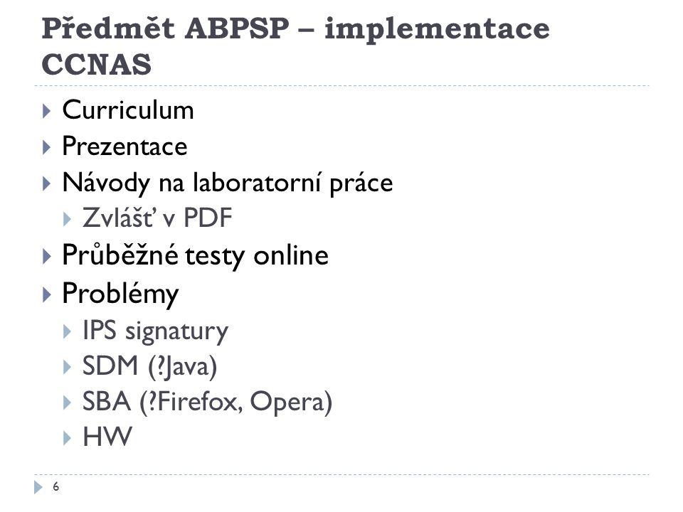 Předmět ABPSP – implementace CCNAS 6  Curriculum  Prezentace  Návody na laboratorní práce  Zvlášť v PDF  Průběžné testy online  Problémy  IPS signatury  SDM (?Java)  SBA (?Firefox, Opera)  HW