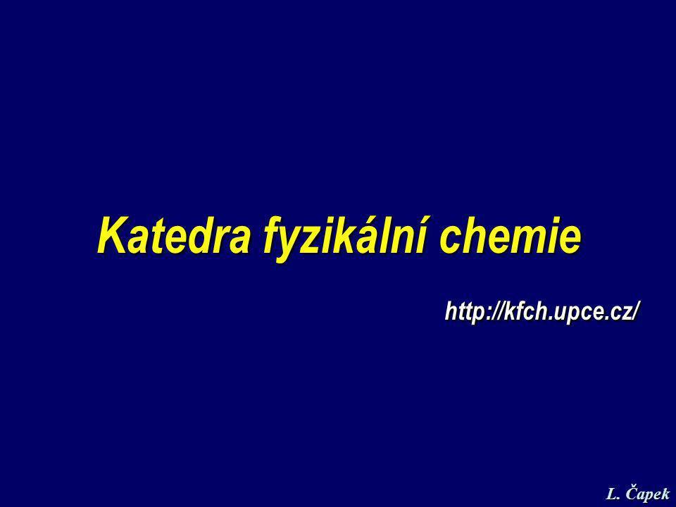 Katedra fyzikální chemie http://kfch.upce.cz/ L. Čapek