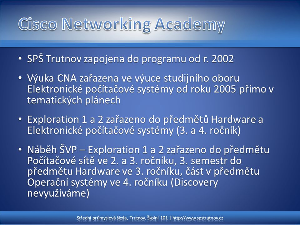 SPŠ Trutnov zapojena do programu od r. 2002 SPŠ Trutnov zapojena do programu od r. 2002 Výuka CNA zařazena ve výuce studijního oboru Elektronické počí