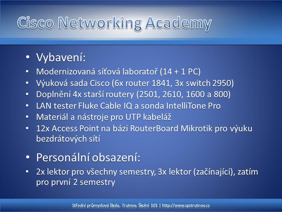 Vybavení: Vybavení: Modernizovaná síťová laboratoř (14 + 1 PC) Modernizovaná síťová laboratoř (14 + 1 PC) Výuková sada Cisco (6x router 1841, 3x switc