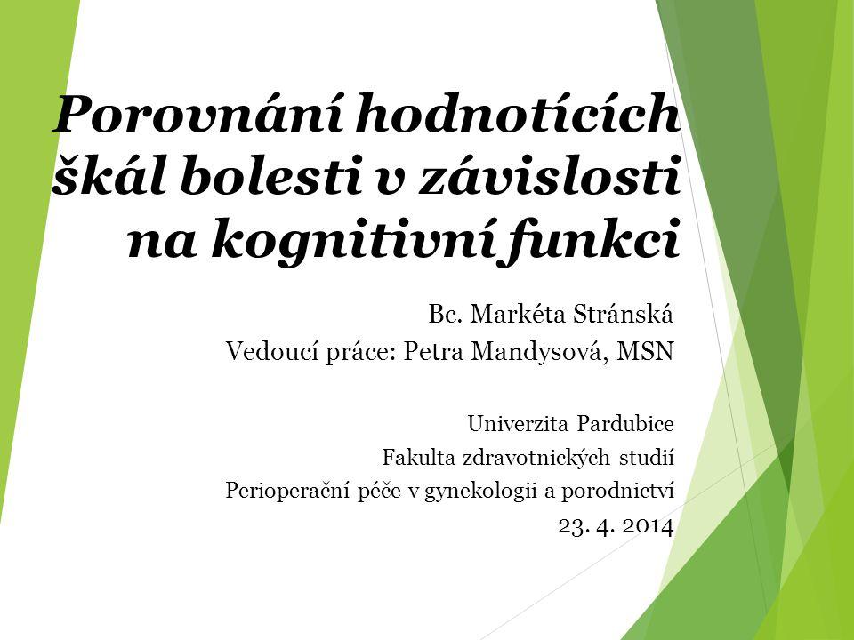 Porovnání hodnotících škál bolesti v závislosti na kognitivní funkci Bc. Markéta Stránská Vedoucí práce: Petra Mandysová, MSN Univerzita Pardubice Fak
