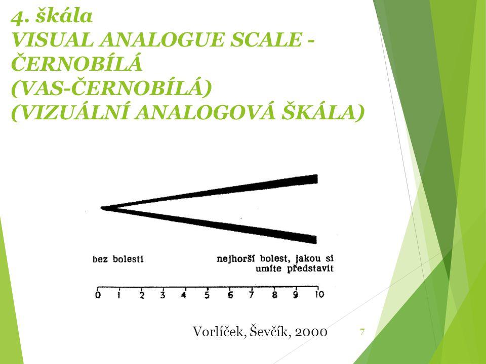 4. škála VISUAL ANALOGUE SCALE - ČERNOBÍLÁ (VAS-ČERNOBÍLÁ) (VIZUÁLNÍ ANALOGOVÁ ŠKÁLA) 7 Vorlíček, Ševčík, 2000