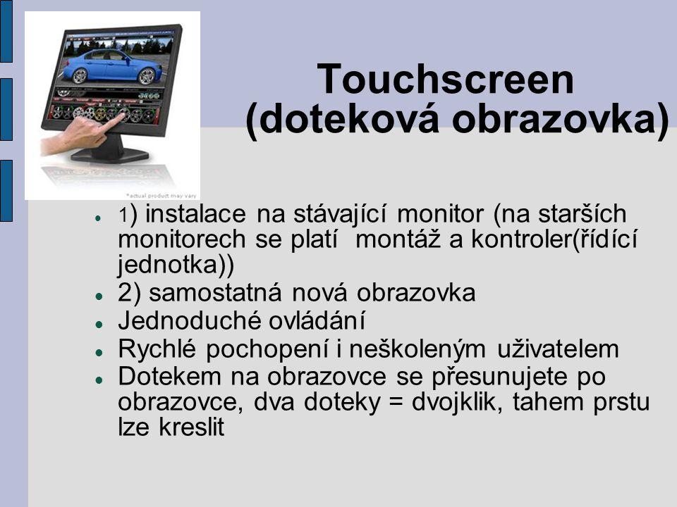 (pokračování dotykovka) všechny programy pracující pod Windows, jakýkoli program pracující s myší typy: Rezistivní (odporový) Kapacitní (elektronicky – citlivý) Akustický (povrchová akustická vlna) Infračervený (foto – citlivý) CENA: LCD 15 NEC 52VM 13990 Kč