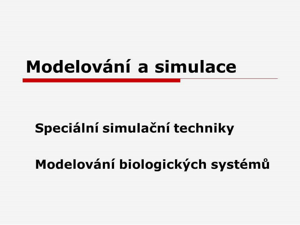 Modelování a simulace Speciální simulační techniky Modelování biologických systémů