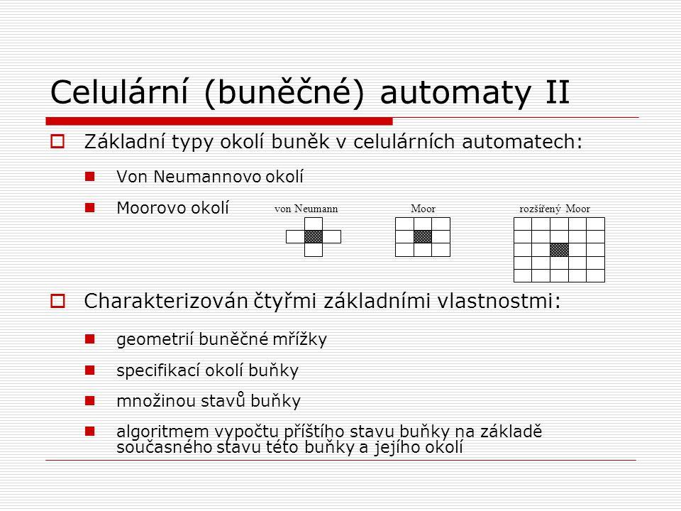 Celulární (buněčné) automaty II  Základní typy okolí buněk v celulárních automatech: Von Neumannovo okolí Moorovo okolí  Charakterizován čtyřmi zákl