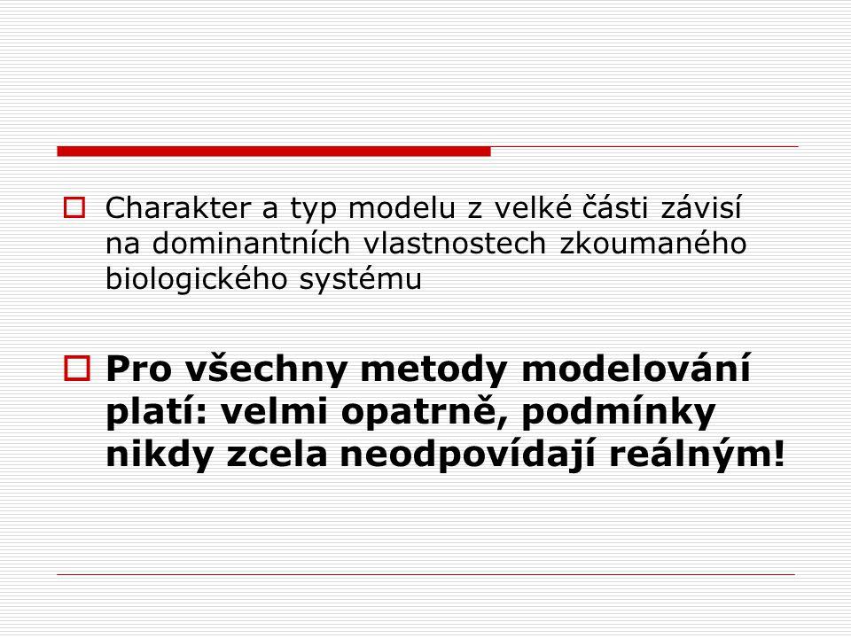  Charakter a typ modelu z velké části závisí na dominantních vlastnostech zkoumaného biologického systému  Pro všechny metody modelování platí: velm