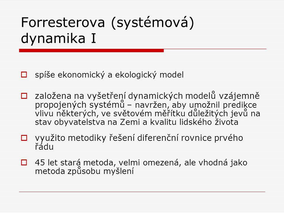 Forresterova (systémová) dynamika I  spíše ekonomický a ekologický model  založena na vyšetření dynamických modelů vzájemně propojených systémů – na