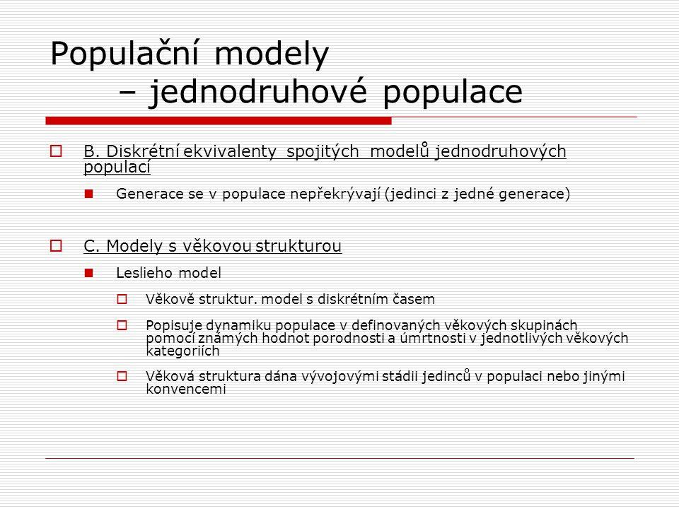Populační modely – jednodruhové populace  B. Diskrétní ekvivalenty spojitých modelů jednodruhových populací Generace se v populace nepřekrývají (jedi