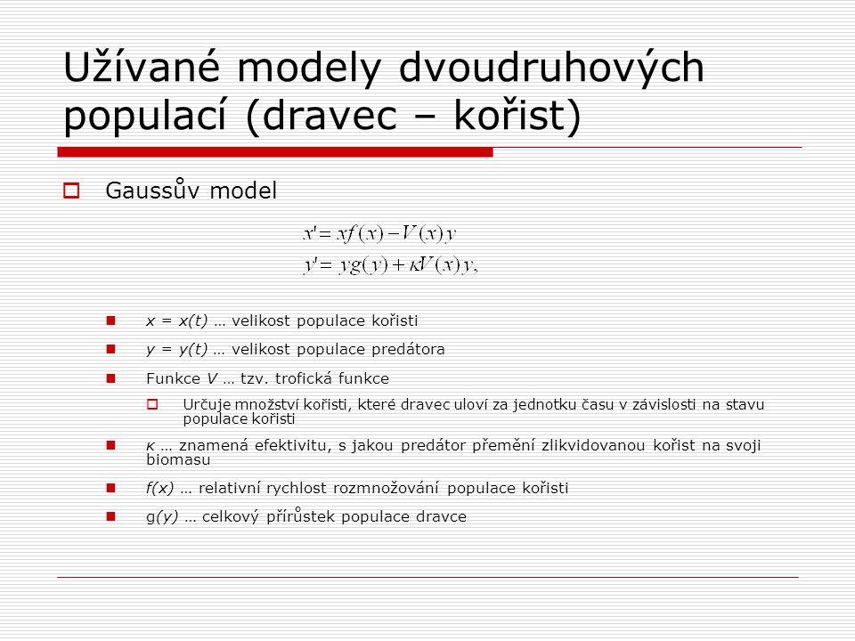 Užívané modely dvoudruhových populací (dravec – kořist)  Gaussův model x = x(t) … velikost populace kořisti y = y(t) … velikost populace predátora Fu