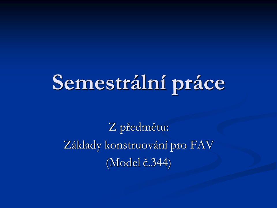 Semestrální práce Z předmětu: Základy konstruování pro FAV (Model č.344)
