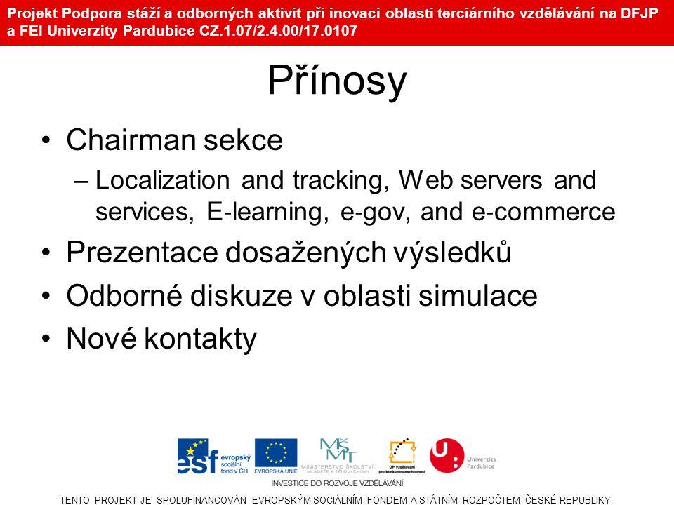 Projekt Podpora stáží a odborných aktivit při inovaci oblasti terciárního vzdělávání na DFJP a FEI Univerzity Pardubice CZ.1.07/2.4.00/17.0107 Přínosy