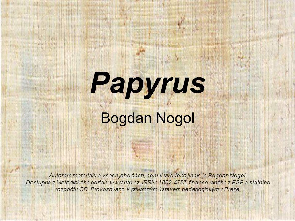 Papyrus Bogdan Nogol Autorem materiálu a všech jeho částí, není-li uvedeno jinak, je Bogdan Nogol.