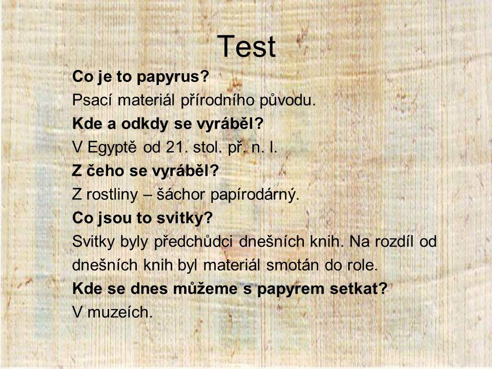 Test Co je to papyrus.Psací materiál přírodního původu.