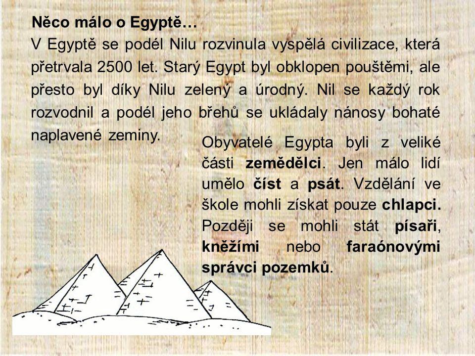 Něco málo o Egyptě… Obyvatelé Egypta byli z veliké části zemědělci.
