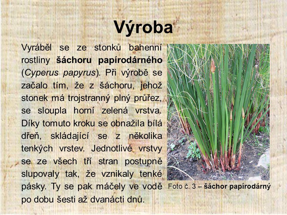 Výroba Vyráběl se ze stonků bahenní rostliny šáchoru papírodárného (Cyperus papyrus).