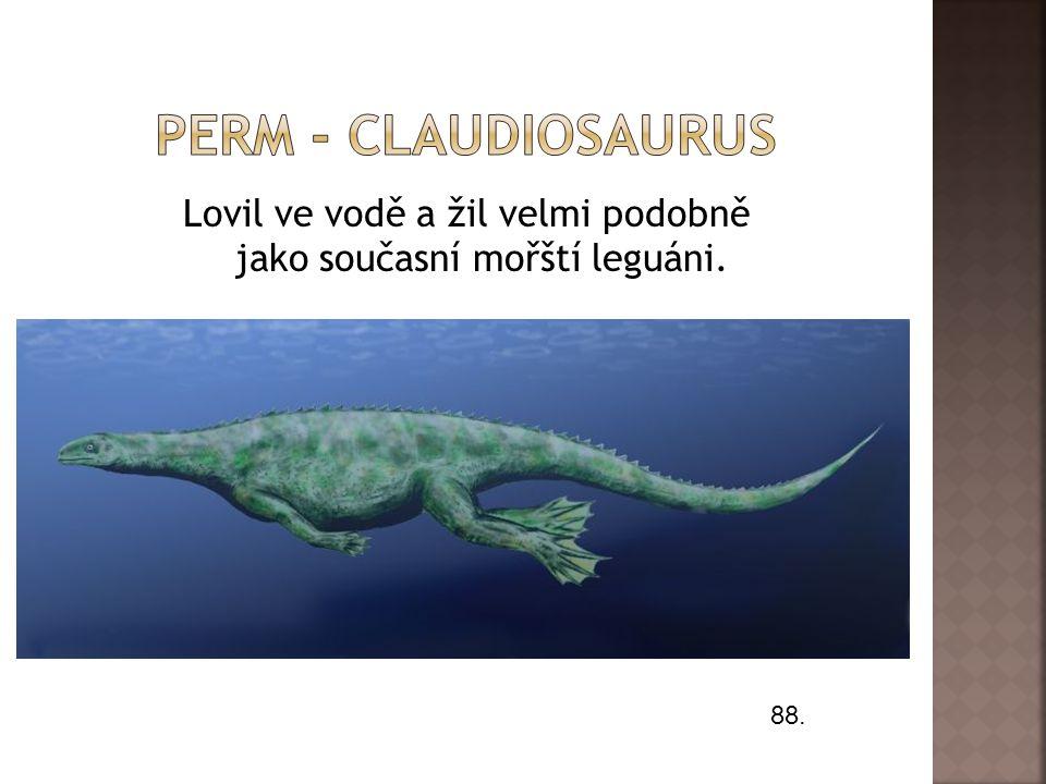 Lovil ve vodě a žil velmi podobně jako současní mořští leguáni. 88.