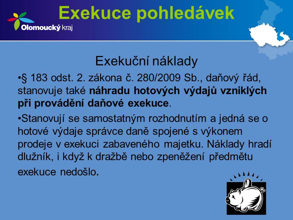 Exekuce pohledávek Exekuční náklady § 183 odst. 2. zákona č. 280/2009 Sb., daňový řád, stanovuje také náhradu hotových výdajů vzniklých při provádění