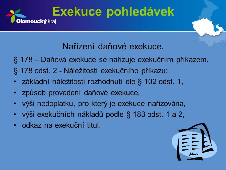 Exekuce pohledávek Nařízení daňové exekuce. § 178 – Daňová exekuce se nařizuje exekučním příkazem. § 178 odst. 2 - Náležitosti exekučního příkazu: zák