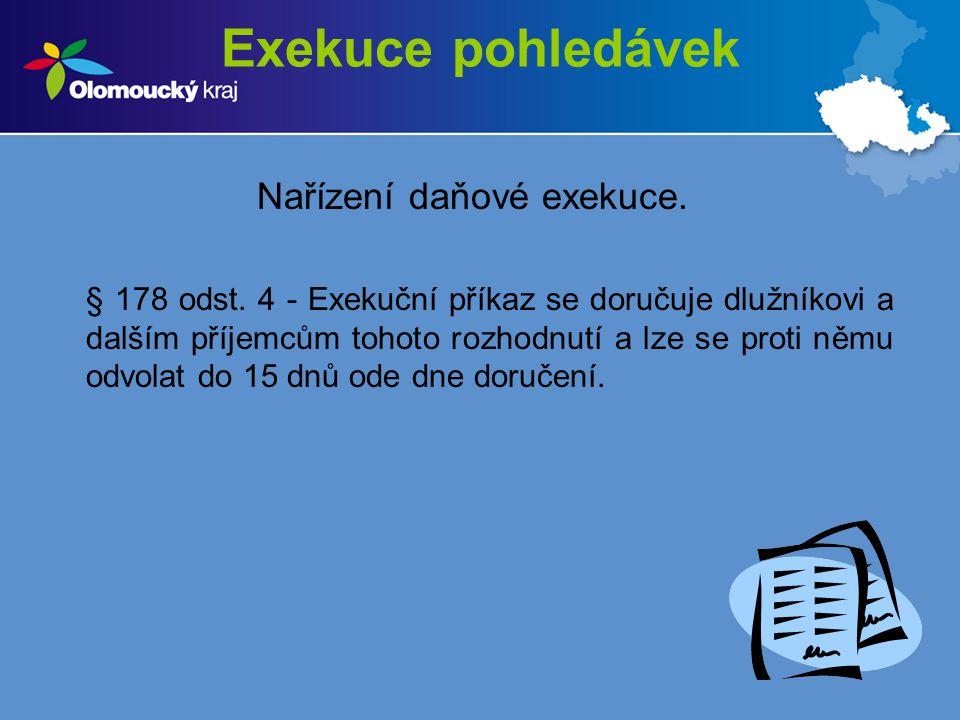 Exekuce pohledávek Nařízení daňové exekuce. § 178 odst. 4 - Exekuční příkaz se doručuje dlužníkovi a dalším příjemcům tohoto rozhodnutí a lze se proti